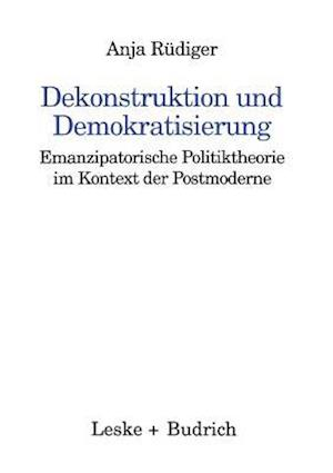Dekonstruktion Und Demokratisierung af Anja Rudiger, Anja Reudiger