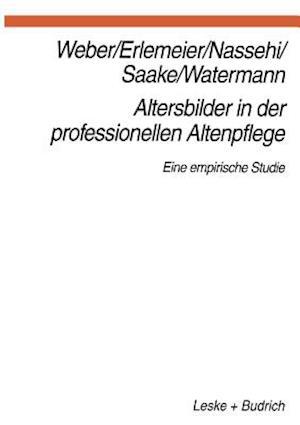 Altersbilder in Der Professionellen Altenpflege af Georg Weber, Norbert Erlemeier, Armin Nassehi