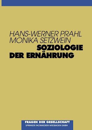 Soziologie Der Ernahrung af Monika Setzwein, Hans-Werner Prahl