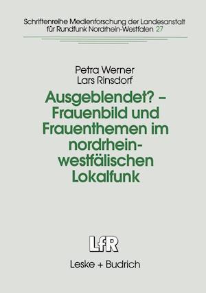 Ausgeblendet? - Frauenbild Und Frauenthemen Im Nordrhein-Westfalischen Lokalfunk af Lars Rinsdorf, Petra Werner