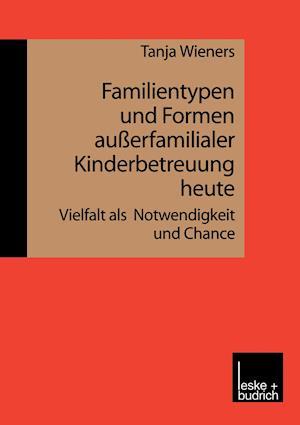Familientypen Und Formen Ausserfamilialer Kinderbetreuung Heute af Tanja Wieners