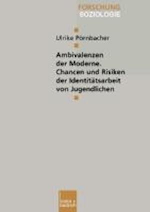 Ambivalenzen Der Moderne Chancen Und Risiken Der Identitatsarbeit Von Jugendlichen af Ulrike Pornbacher