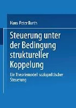 Steuerung Unter Der Bedingung Struktureller Koppelung af Hans-Peter Burth, Hans-Peter Burth