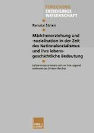 Madchenglisherziehung Und -Sozialisation in Der Zeit Des Nationalsozialismus Und Ihre Lebenglishsgeschichtliche Bedeutung af Renglishate Strienglish, Renate Strien