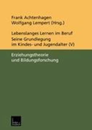 Lebenslanges Lernen im Beruf - Seine Grundlegung im Kindes- und Jugendalter af Frank Achtenhagen