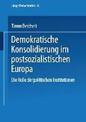 Demokratische Konsolidierung Im Postsozialistischen Europa af Timm Beichelt, Timm Beichelt