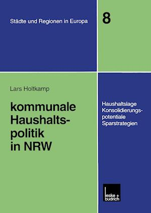 Kommunale Haushaltspolitik in Nrw af Lars Holtkamp
