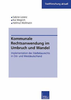 Kommunale Rechtsanwendung Im Umbruch Und Wandel af Sabine Kuhlmann, Kai Wegrich, Hellmut Wollmann