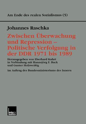 Zwischen Uberwachung Und Repression Politische Verfolgung in Der Ddr 1971 Bis 1989 af Johannes Raschka