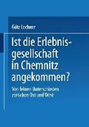 Ist Die Erlebnisgesellschaft in Chemnitz Angekommen? af Gotz Lechner, Gotz Lechner