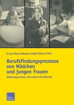 Berufsfindungsprozesse Von Madchen Und Jungen Frauen af Barbara Keddi, Patricia Pfeil, Ursula Nissen