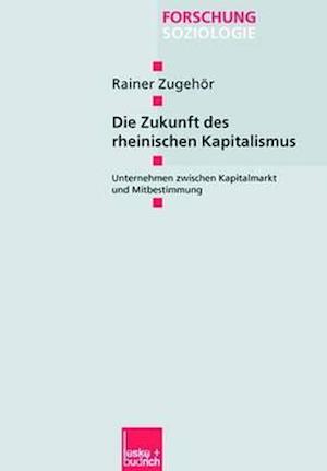 Die Zukunft Des Rheinischen Kapitalismus af Rainer Zugehor, Rainer Zugeheor, Rainer Zugeh R.