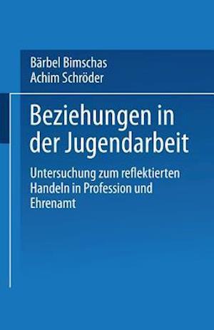 Beziehungen in Der Jugendarbeit af Achim Schroder, Barbel Bimschas, Barbel Bimschas
