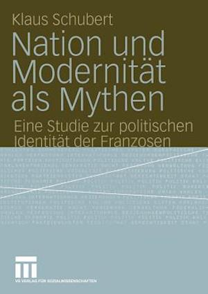 Nation und Modernitat als Mythen af Klaus Schubert