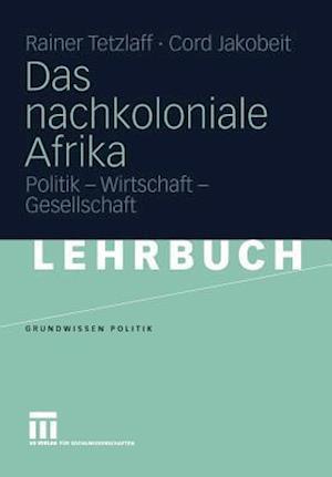 Das Nachkoloniale Afrika af Rainer Tetzlaff, Cord Jakobeit