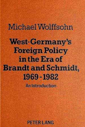 West Germany's Foreign Policy in the Era of Brandt and Schmidt, 1969-1982 af Michael Wolffsohn