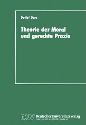 Theorie der Moral und Gerechte Praxis af Detlef Garz
