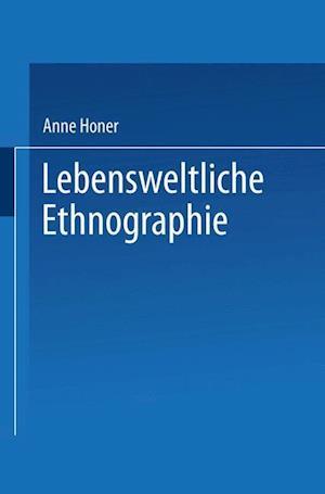 Lebensweltliche Ethnographie af Anne Honer, Anne Honer