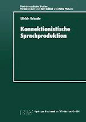 Konnektionistische Sprachproduktion af Ulrich Schade, Ulrich Schade