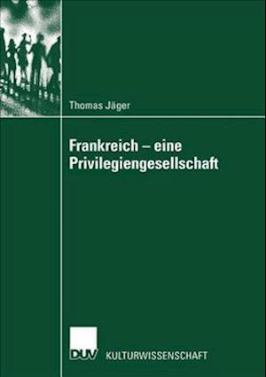 Frankreich - Eine Privilegiengesellschaft af Thomas Jager