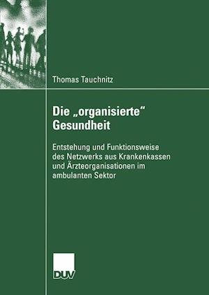 Die Organisierte Gesundheit af Thomas Tauchnitz