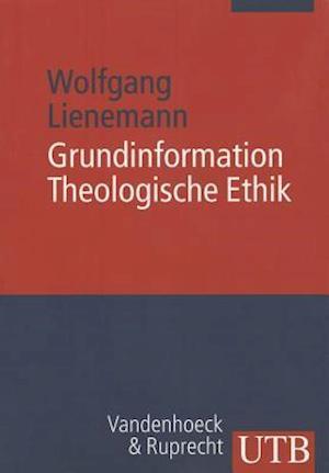 Grundinformation Theologische Ethik af Wolfgang Lienemann