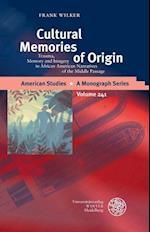 Cultural Memories of Origin (American Studies a Monograph Series)
