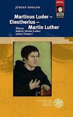 Martinus Luder - Eleutherius - Martin Luther (Indogermanische Bibliothek 3 Reihe Untersuchungen)