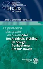 'Le Printemps Des Arabes En Bulles' Oder Der Arabische Fruhling Im Spiegel Frankophoner Graphic Novels (Helix Im Winter, nr. 5)
