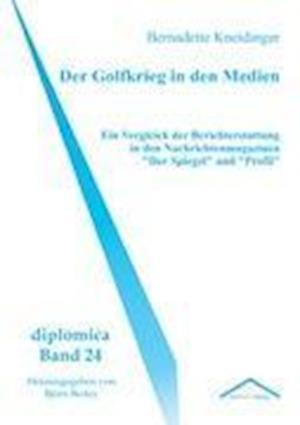 Der Golfkrieg in Den Medien af Bernadette Kneidinger
