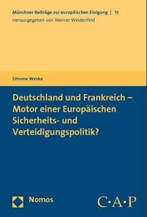 Deutschland Und Frankreich - Motor Einer Europaischen Sicherheits- Und Verteidigungspolitik? af Simone Weske