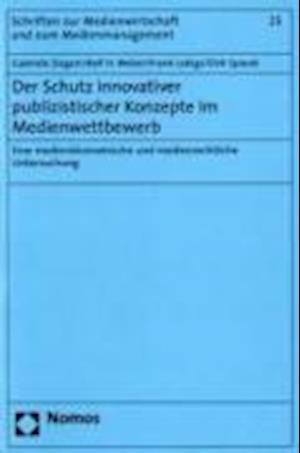 Der Schutz Innovativer Publizistischer Konzepte Im Medienwettbewerb af Dirk Spacek, Gabriele Siegert, Frank Lobigs