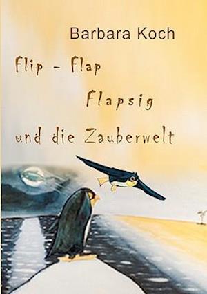 Flip-Flap Flapsig Und Die Zauberwelt af Barbara Koch