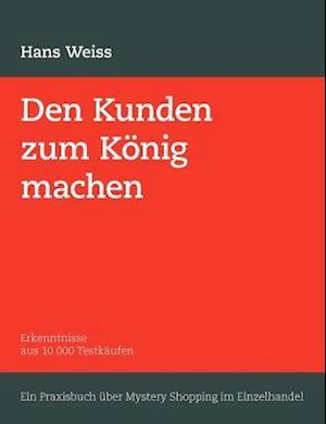 Den Kunden Zum K Nig Machen af H. Weiss