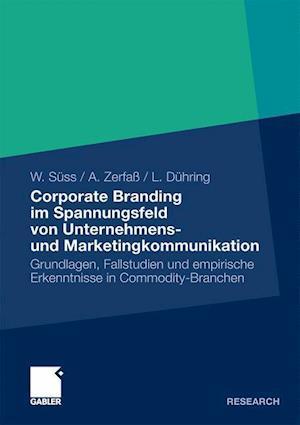 Corporate Branding Im Spannungsfeld Von Unternehmens- Und Marketingkommunikation af Werner S. Ss, Ansgar Zerfa, Lisa D. Hring