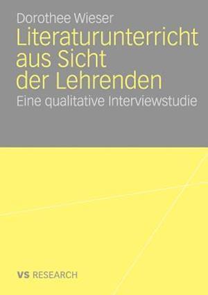 Literaturunterricht Aus Sicht Der Lehrenden af Dorothee Wieser