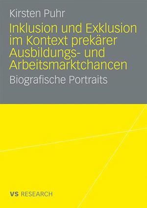 Inklusion Und Exklusion Im Kontext Prekarer Ausbildungs- Und Arbeitsmarktchancen af Kirsten Puhr