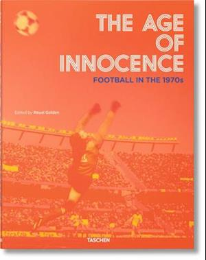 The Age of Innocence. Football in the 1970s af Reuel Golden