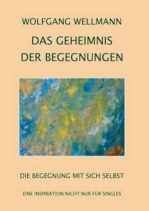 Das Geheimnis Der Begegnungen af Wolfgang Wellmann