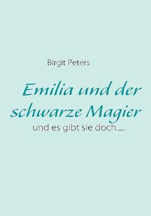 Emilia Und Der Schwarze Magier af Birgit Peters