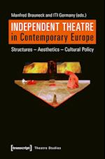 Independent Theatre in Contemporary Europe (Theatre studies)