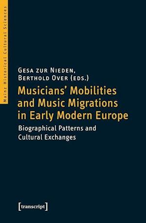 Bog, paperback Musicians' Mobilities and Music Migrations in Early Modern Europe af Berthold Over