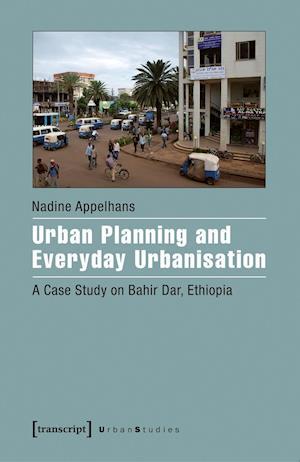 Bog, paperback Urban Planning and Everyday Urbanisation af Nadine Appelhans