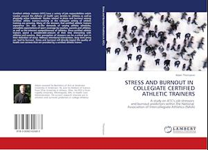 Stress and Burnout in Collegiate Certified Athletic Trainers af Adam Thompson