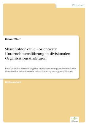Shareholder Value - Orientierte Unternehmensfuhrung in Divisionalen Organisationsstrukturen af Rainer Wolf