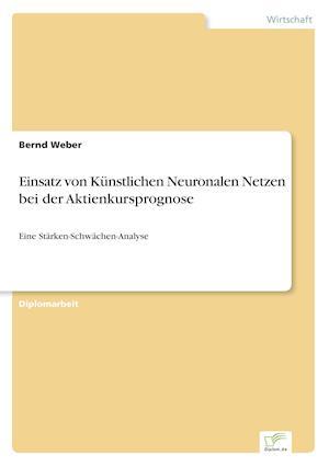 Einsatz Von Kunstlichen Neuronalen Netzen Bei Der Aktienkursprognose af Bernd Weber