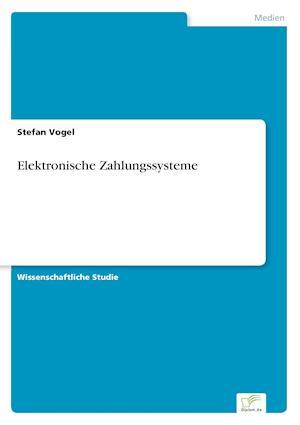 Elektronische Zahlungssysteme af Stefan Vogel