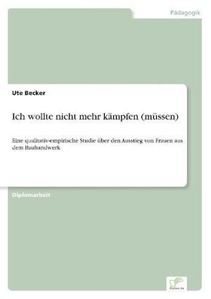 Ich Wollte Nicht Mehr Kampfen (Mussen) af Ute Becker