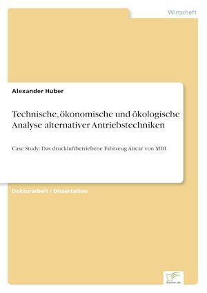 Technische, Okonomische Und Okologische Analyse Alternativer Antriebstechniken af Alexander Huber