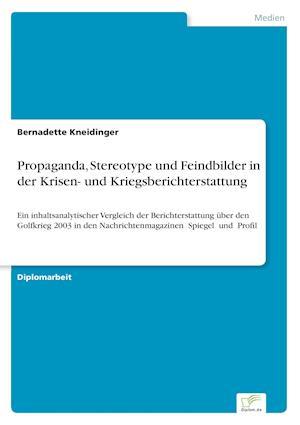 Propaganda, Stereotype Und Feindbilder in Der Krisen- Und Kriegsberichterstattung af Bernadette Kneidinger